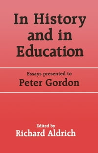 In History and in Education: Essays presented to Peter Gordon