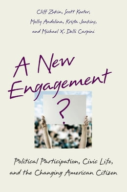 Book A New Engagement?: Political Participation, Civic Life, and the Changing American Citizen by Cliff Zukin
