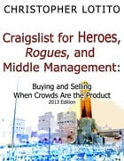 Craigslist for Heroes, Rogues, and Middle Management: Buying and Selling When Crowds Are the Product by Christopher Lotito
