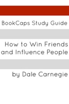 Study Guide: How to Win Friends and Influence People by BookCaps