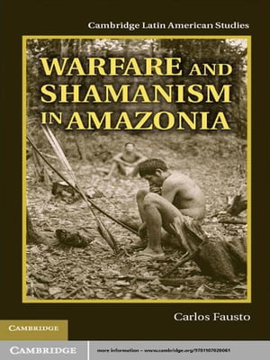 Warfare and Shamanism in Amazonia