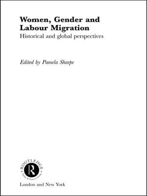Women,  Gender and Labour Migration Historical and Cultural Perspectives