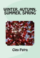 WINTER, AUTUMN, SUMMER, SPRING by Cleo Patra