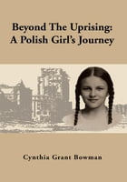 Beyond The Uprising: A Polish Girl's Journey