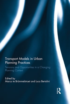 Transport Models in Urban Planning Practices Tensions and Opportunities in a Changing Planning Context