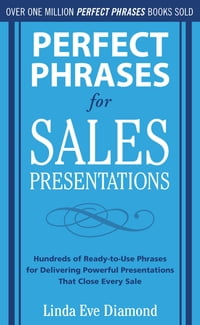 Perfect Phrases for Sales Presentations: Hundreds of Ready-to-Use Phrases for Delivering Powerful…