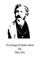 The Heritage Of Dedlow Marsh And Other Tales by Bret Harte