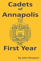 Cadets of Annapolis - First Year by John Newport