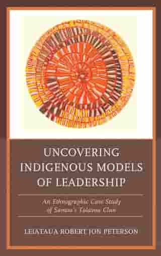 Uncovering Indigenous Models of Leadership: An Ethnographic Case Study of Samoa's Talavou Clan