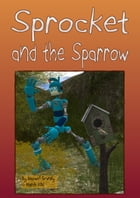 Sprocket and the Sparrow: (Free Illustrated Story) by Maxwell Grantly
