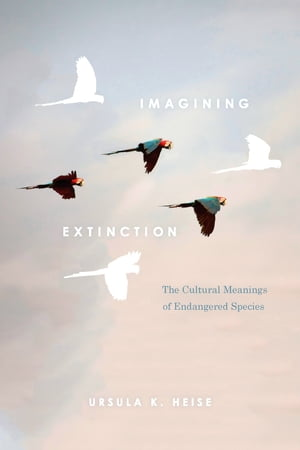 Imagining Extinction The Cultural Meanings of Endangered Species