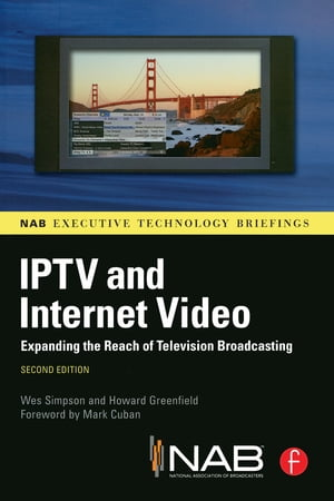 IPTV and Internet Video Expanding the Reach of Television Broadcasting
