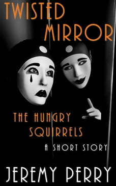 The Hungry Squirrels (Twisted Mirror)