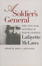A Soldier's General: The Civil War Letters of Major General Lafayette McLaws by John C. Oeffinger