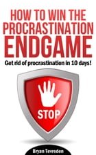 How To Win The Procrastination Endgame by Bryan Tevreden