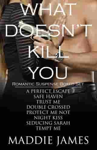 What Doesn't Kill You Romantic Suspense Boxed Set by Maddie James