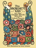 The Disobedient Kids: and Other Chzecho-Slovak Fairy Tails by Artus Scheiner
