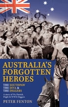 The Southpaw, The Diva & The Diggers: Australia's Forgotten Heroes by Peter Fenton