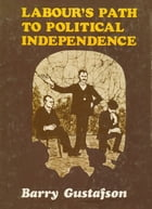 Labour's Path to Political Independence: Origins and Establishment of the New Zealand Labour Party, 1900-19 by Barry Gustafson