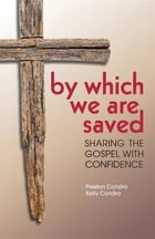 By Which We Are Saved: Sharing the Gospel with Confidence by Preston Condra