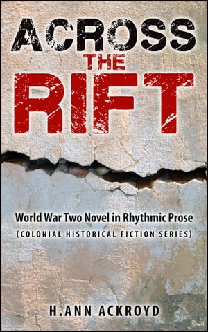 Across the Rift : World War Two Novel in Rhythmic Prose Colonial Historical Fiction Series