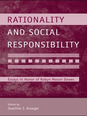 Rationality and Social Responsibility Essays in Honor of Robyn Mason Dawes