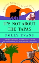 It's Not About the Tapas: A Spanish Adventure on Two Wheels by Polly Evans
