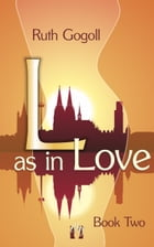L as in Love (Book Two) by Ruth Gogoll