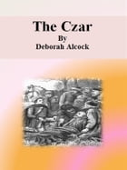 The Czar by Deborah Alcock