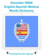 Essential 18000 English-Spanish Medical Words Dictionary by Nam Nguyen