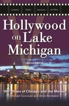 Hollywood on Lake Michigan: 100+ Years of Chicago and the Movies by Michael Corcoran