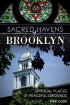 Sacred Havens of Brooklyn: Spiritual Places and Peaceful Grounds by Terri Cook