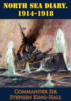 North Sea Diary. 1914-1918 [Illustrated Edition] by Commander Sir Stephen King-Hall