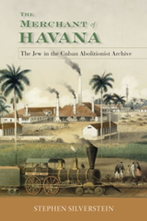 The Merchant of Havana The Jew in the Cuban Abolitionist Archive