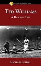 Ted Williams: A Baseball Life by Michael Seidel