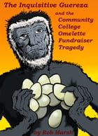 The Inquisitive Guereza and the Community College Omelette Fundraiser Tragedy by Rob Marsh