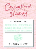 Cruise Through History: Mexico, Central America, and the Caribbean by Sherry Hutt