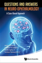 Questions and Answers in Neuro-ophthalmology: A Case-Based Approach by Andrew G Lee