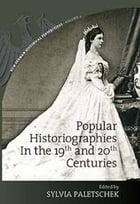Popular Historiographies in the 19th and 20th Centuries: Cultural Meanings, Social Practices by Sylvia Paletschek