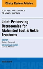 Joint-Preserving Osteotomies for Malunited Foot & Ankle Fractures, An Issue of Foot and Ankle Clinics of North America, E-Book by Stefan Rammelt, MD, PhD