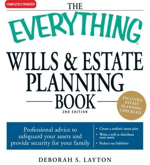 The Everything Wills and Estate Planning Book Professional advice to safeguard your assests and provide security for your family