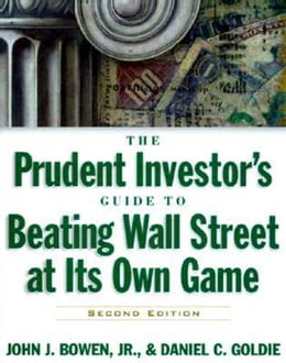 Book The Prudent Investor's Guide to Beating Wall Street at Its Own Game by Bowen, John