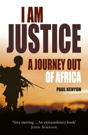 I Am Justice A Journey Out of Africa