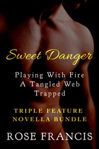 Sweet Danger (Triple Feature Novella Bundle): Playing With Fire/A Tangled Web/Trapped