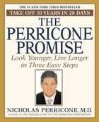 The Perricone Promise: Look Younger Live Longer in Three Easy Steps