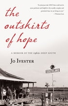 The Outskirts of Hope: A Memoir of the 1960s Deep South by Jo Ivester