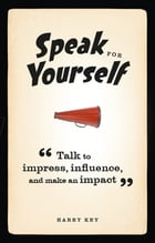 Speak for Yourself: Talk to impress, influence and make an impact by Harry Key