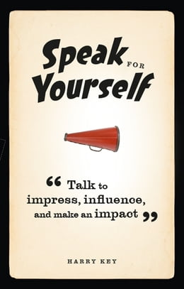 Book Speak for Yourself: Talk to impress, influence and make an impact by Harry Key