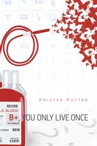 B+, You Only Live Once by Kristen Hutter