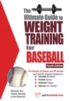 The Ultimate Guide to Weight Training for Baseball by Rob Price